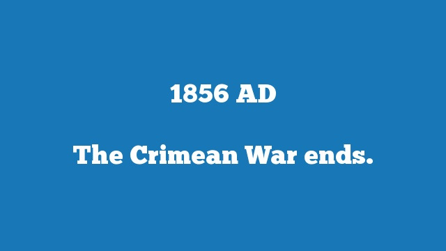The Crimean War ends.