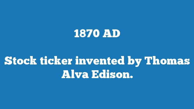 Stock ticker invented by Thomas Alva Edison.