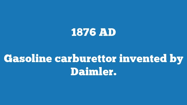 Gasoline carburettor invented by Daimler.