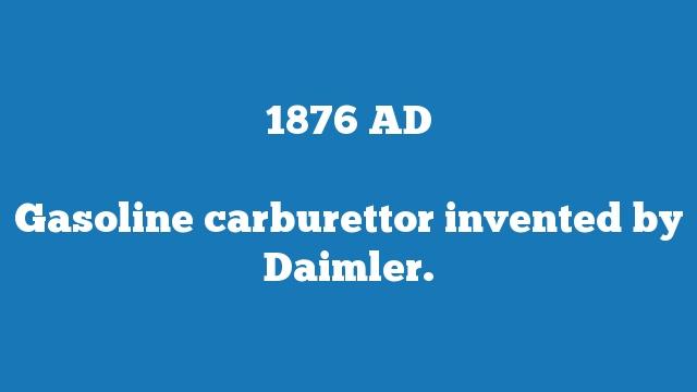 Gasoline carburettor invented by Daimler.