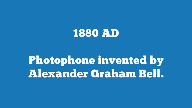 Photophone invented by Alexander Graham Bell.