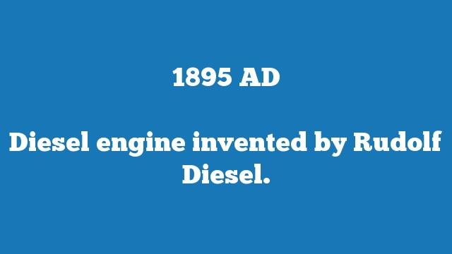Diesel engine invented by Rudolf Diesel.