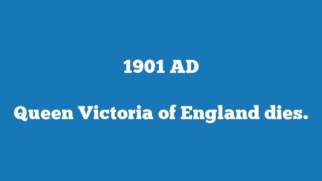 Queen Victoria of England dies.