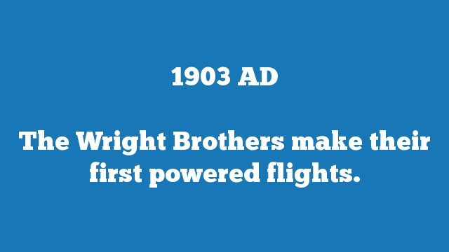 The Wright Brothers make their first powered flights.