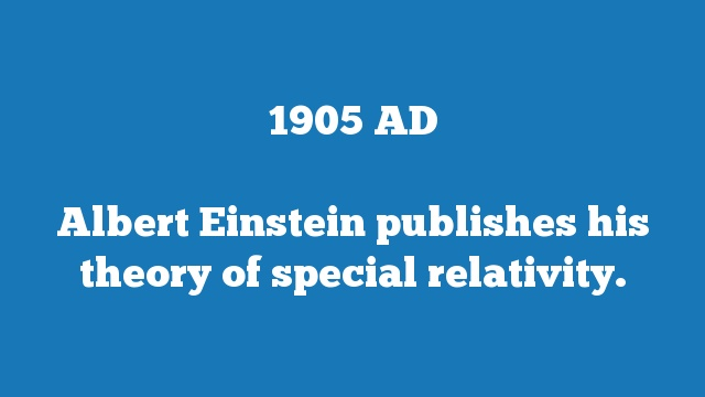 Albert Einstein publishes his theory of special relativity.