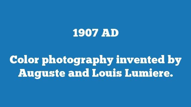 Color photography invented by Auguste and Louis Lumiere.
