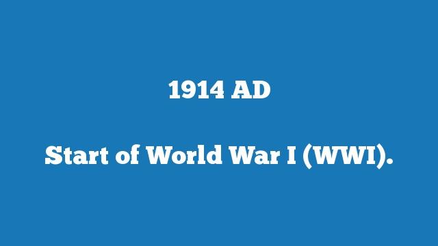 Start of World War I (WWI).