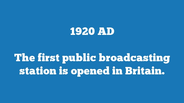 The first public broadcasting station is opened in Britain.