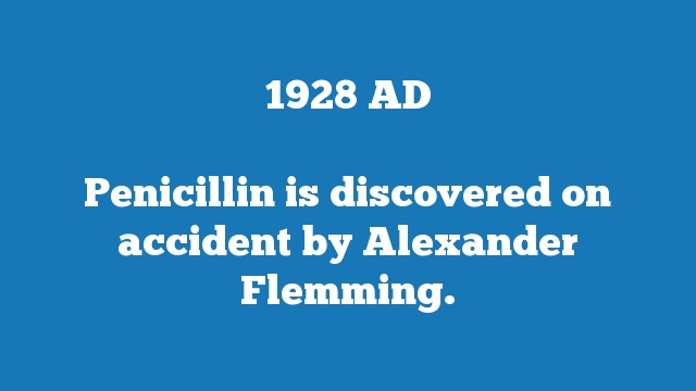 Penicillin is discovered on accident by Alexander Flemming.