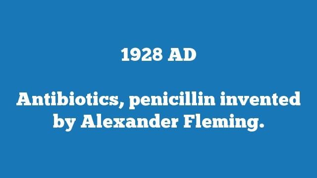 Antibiotics, penicillin invented by Alexander Fleming.