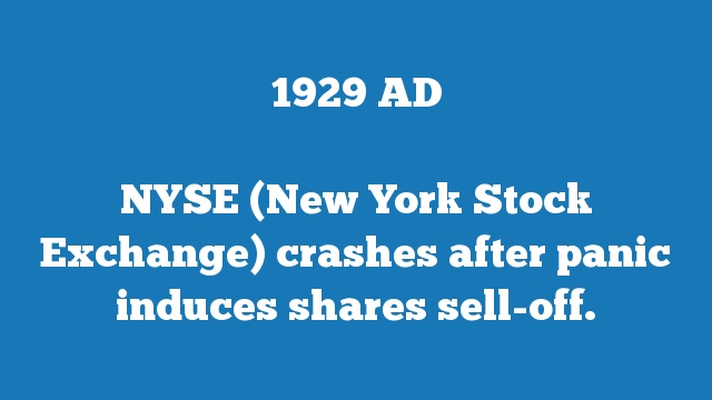 NYSE (New York Stock Exchange) crashes after panic induces shares sell-off.