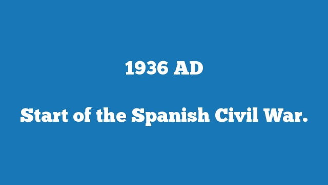 Start of the Spanish Civil War.