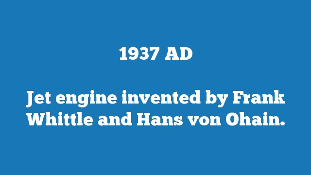 Jet engine invented by Frank Whittle and Hans von Ohain.