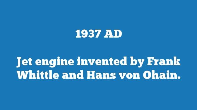 Jet engine invented by Frank Whittle and Hans von Ohain.