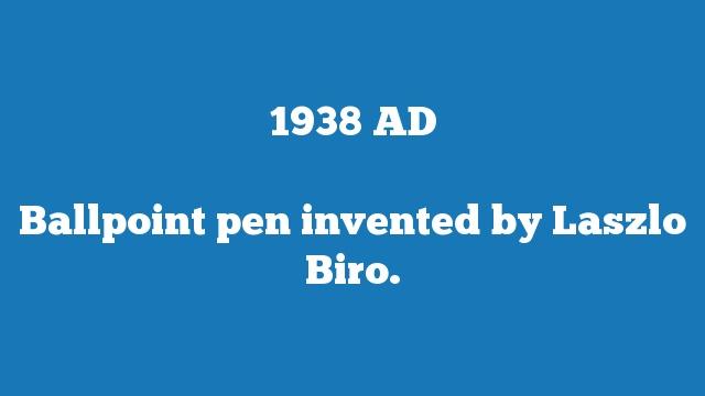 Ballpoint pen invented by Laszlo Biro.