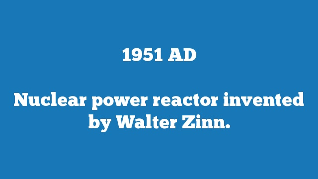 Nuclear power reactor invented by Walter Zinn.