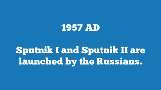 Sputnik I and Sputnik II are launched by the Russians.