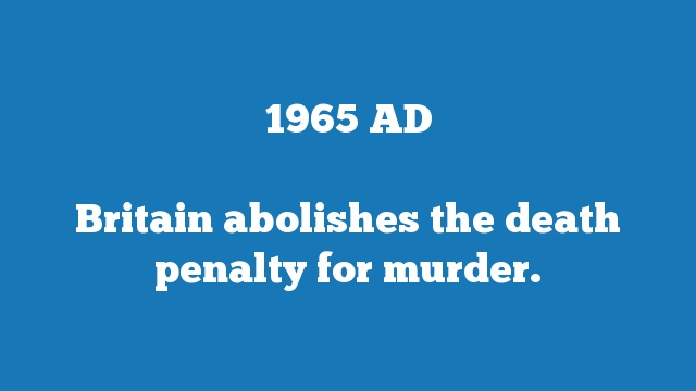 Britain abolishes the death penalty for murder.