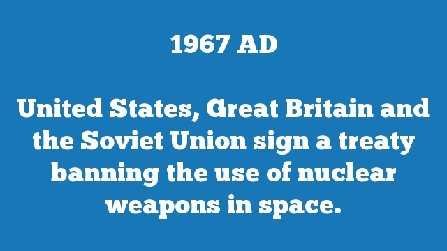United States, Great Britain and the Soviet Union sign a treaty banning the use of nuclear weapons in space.