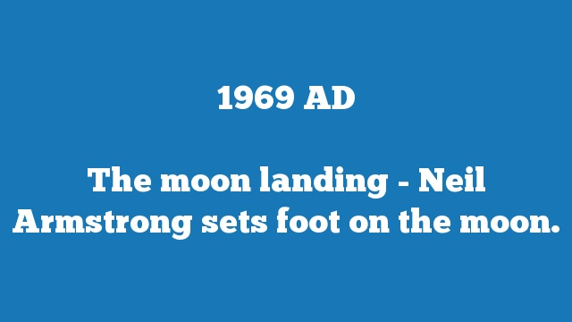 The moon landing - Neil Armstrong sets foot on the moon.