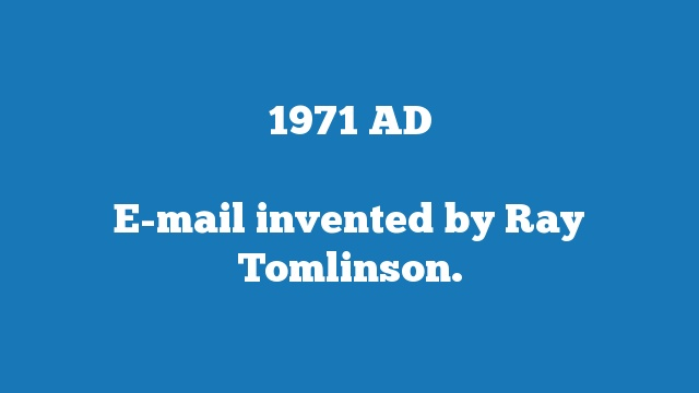 E-mail invented by Ray Tomlinson.