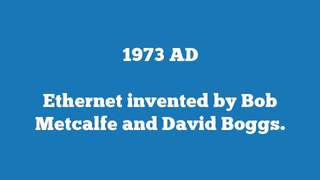 Ethernet invented by Bob Metcalfe and David Boggs.