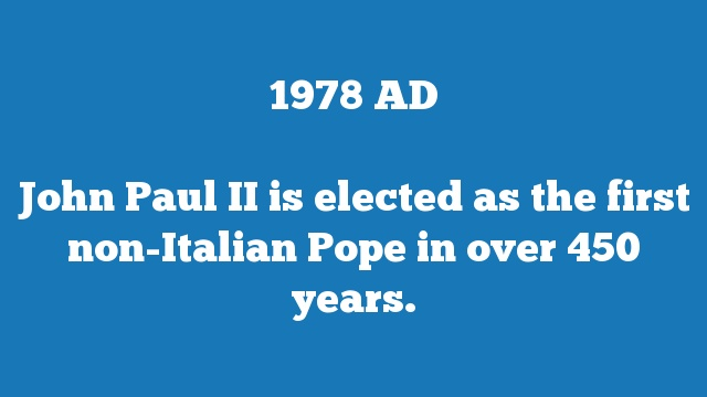 John Paul II is elected as the first non-Italian Pope in over 450 years.