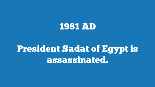 President Sadat of Egypt is assassinated.