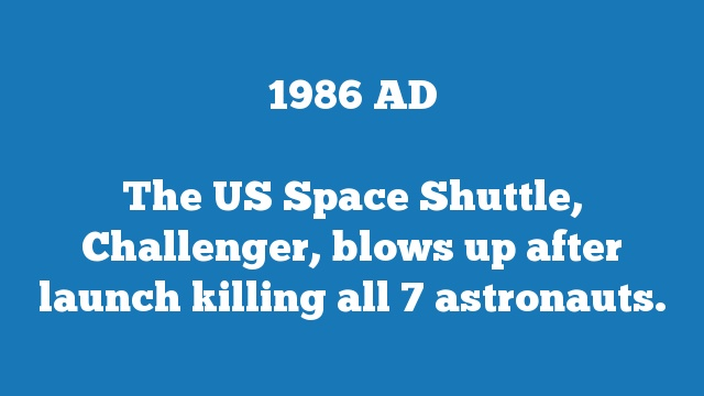 The US Space Shuttle, Challenger, blows up after launch killing all 7 astronauts.