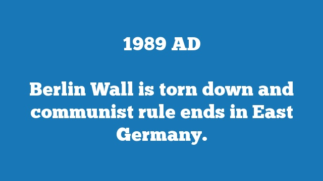 Berlin Wall is torn down and communist rule ends in East Germany.