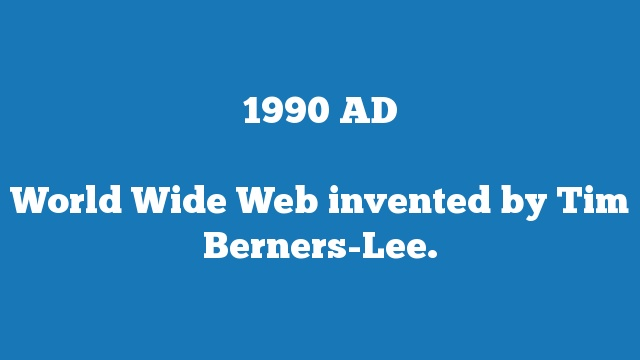 World Wide Web invented by Tim Berners-Lee.