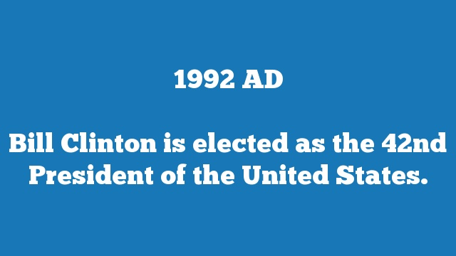 Bill Clinton is elected as the 42nd President of the United States.