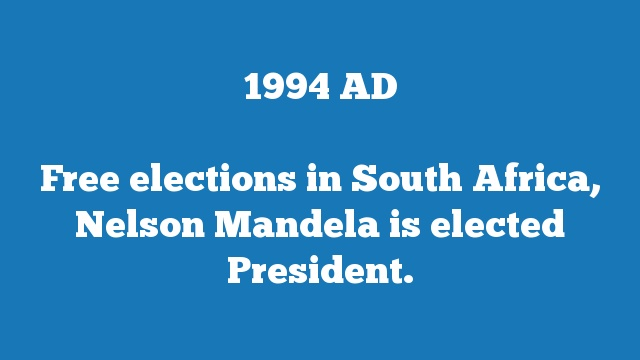 Free elections in South Africa, Nelson Mandela is elected President.