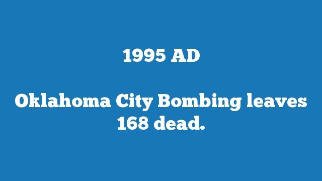 Oklahoma City Bombing leaves 168 dead.