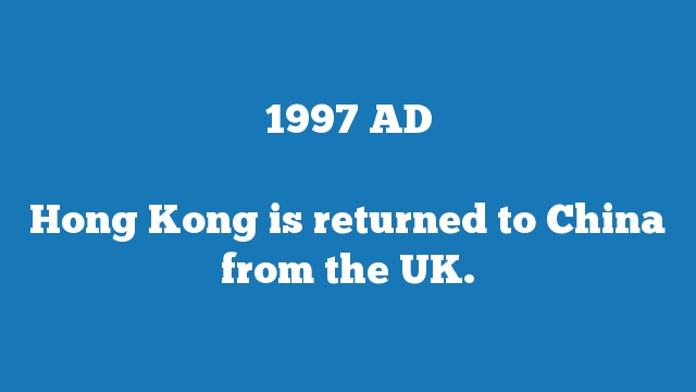 Hong Kong is returned to China from the UK.