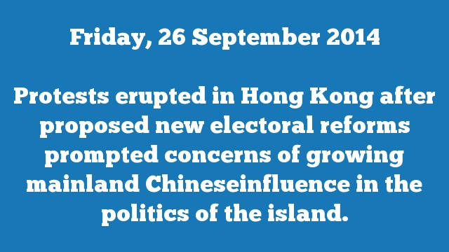 Protests erupted in Hong Kong after proposed new electoral reforms prompted concerns of growing mainland Chineseinfluence in the politics of the island.
