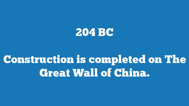 Construction is completed on The Great Wall of China.