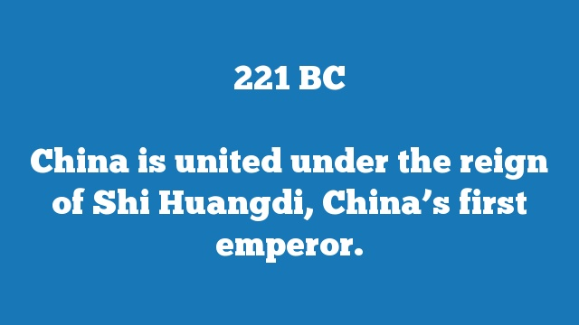 China is united under the reign of Shi Huangdi, China's first emperor.