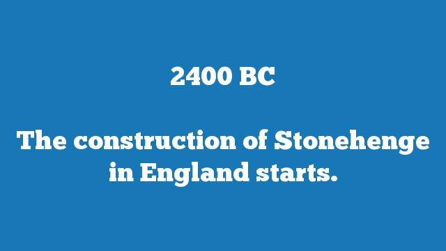 The construction of Stonehenge in England starts.