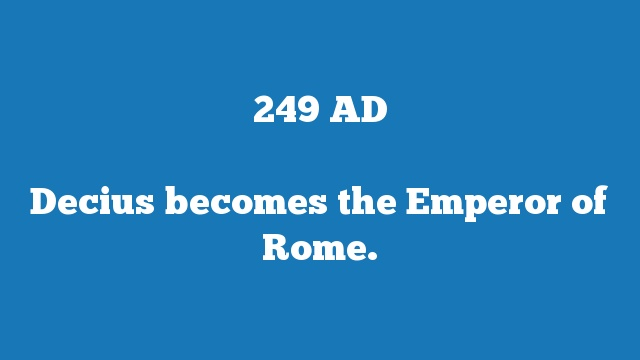 Decius becomes the Emperor of Rome.
