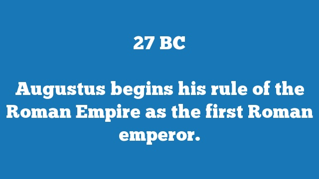 Augustus begins his rule of the Roman Empire as the first Roman emperor.