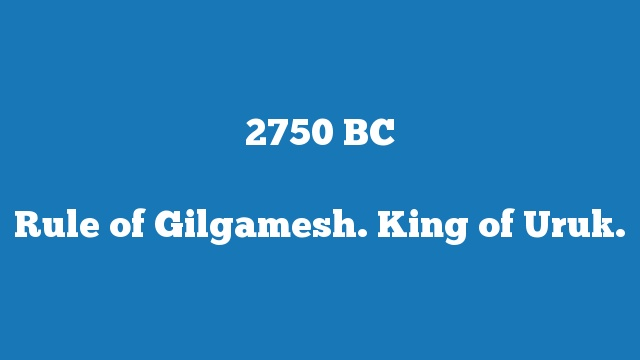 Rule of Gilgamesh. King of Uruk.
