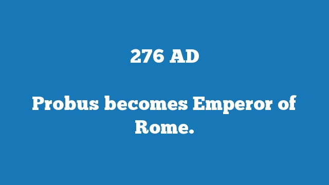 Probus becomes Emperor of Rome.