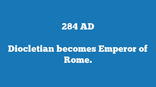 Diocletian becomes Emperor of Rome.