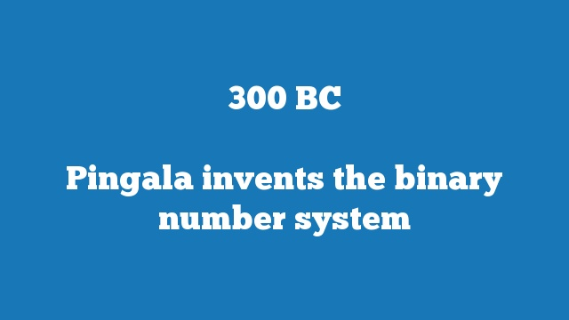 Pingala invents the binary number system