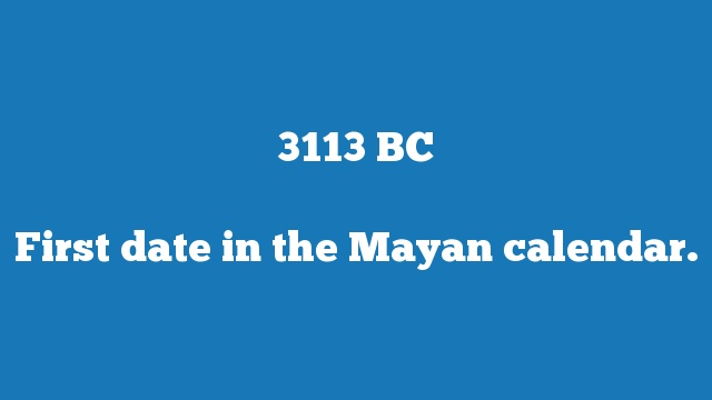First date in the Mayan calendar.
