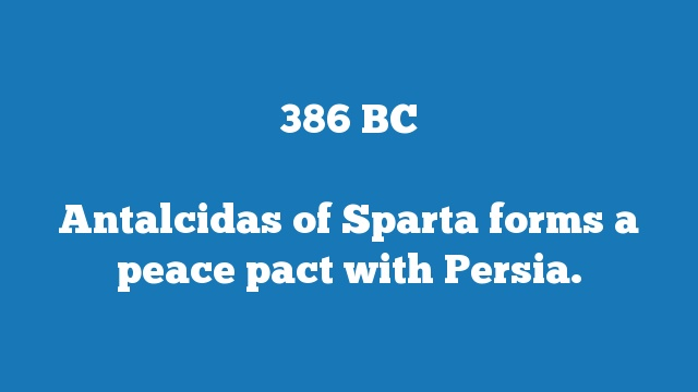 Antalcidas of Sparta forms a peace pact with Persia.