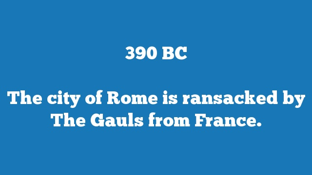 The city of Rome is ransacked by The Gauls from France.
