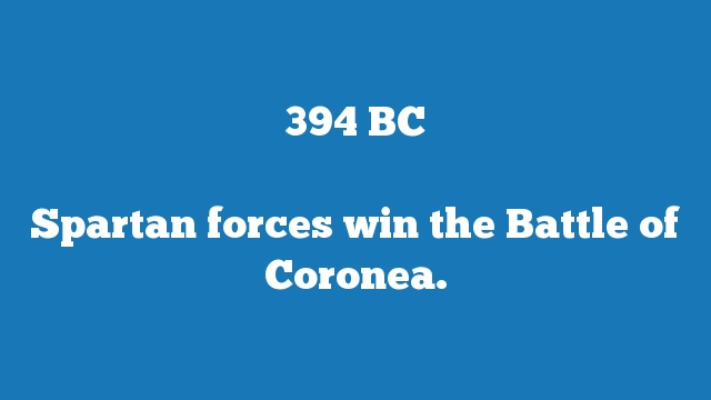 Spartan forces win the Battle of Coronea.