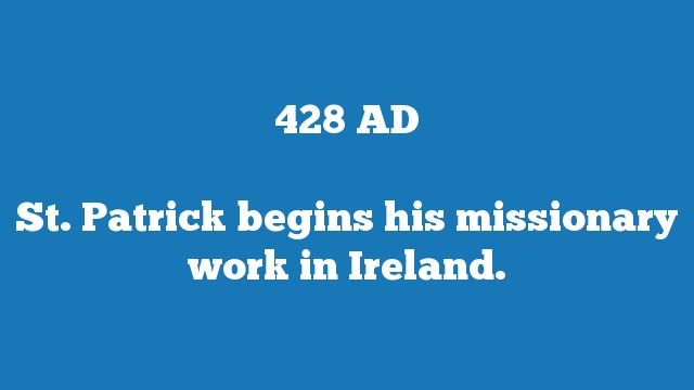 St. Patrick begins his missionary work in Ireland.